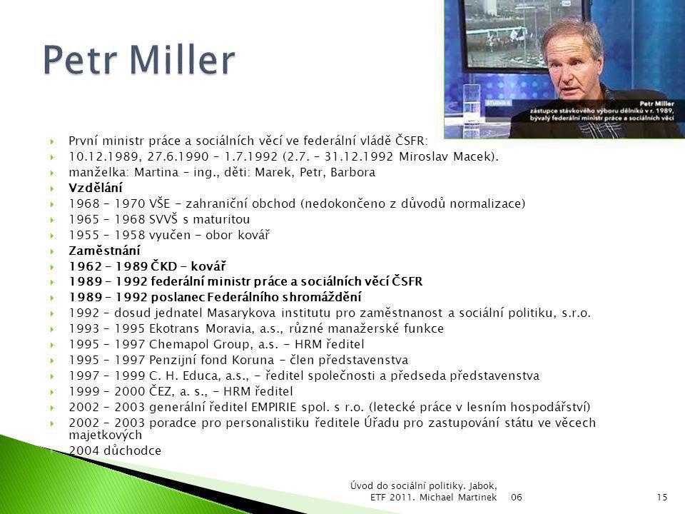 První ministr práce a sociálních věcí ve federální vládě ČSFR:  10.12.1989, 27.6.1990 – 1.7.1992 (2.7. – 31.12.1992 Miroslav Macek).  manželka: Ma