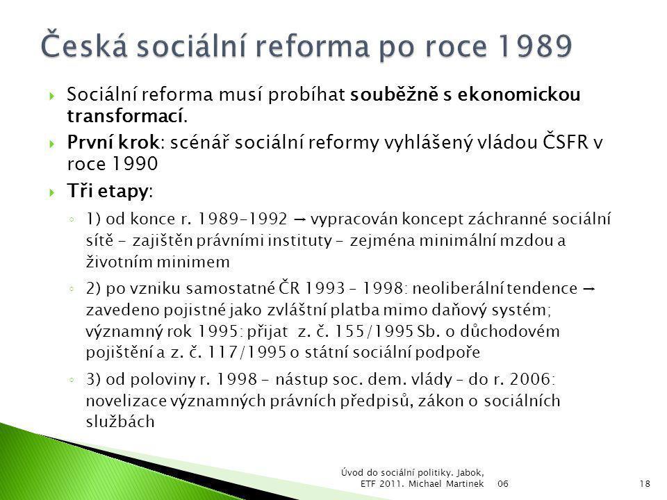  Sociální reforma musí probíhat souběžně s ekonomickou transformací.  První krok: scénář sociální reformy vyhlášený vládou ČSFR v roce 1990  Tři et