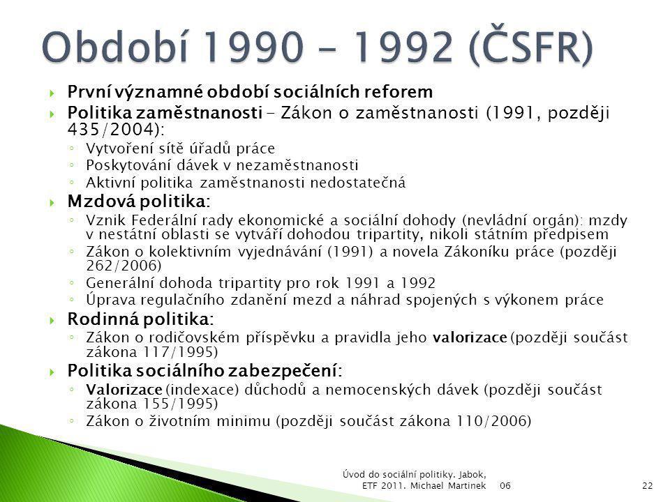  První významné období sociálních reforem  Politika zaměstnanosti – Zákon o zaměstnanosti (1991, později 435/2004): ◦ Vytvoření sítě úřadů práce ◦ P