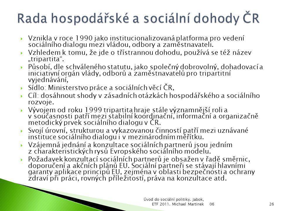  Vznikla v roce 1990 jako institucionalizovaná platforma pro vedení sociálního dialogu mezi vládou, odbory a zaměstnavateli.  Vzhledem k tomu, že jd