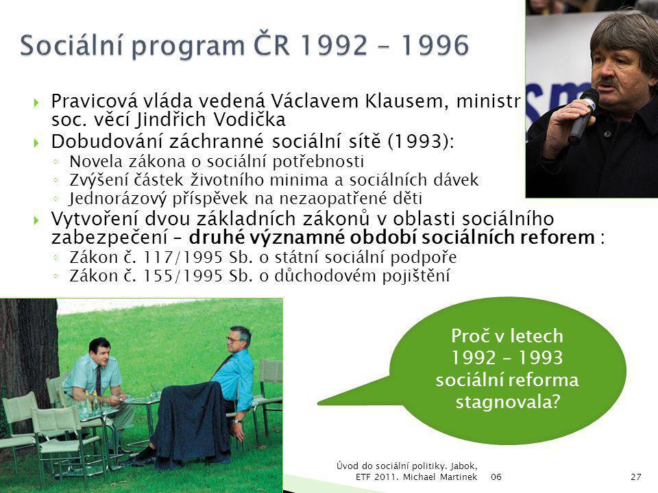  Pravicová vláda vedená Václavem Klausem, ministr práce a soc. věcí Jindřich Vodička  Dobudování záchranné sociální sítě (1993): ◦ Novela zákona o s