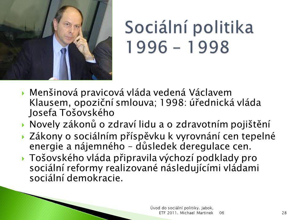  Menšinová pravicová vláda vedená Václavem Klausem, opoziční smlouva; 1998: úřednická vláda Josefa Tošovského  Novely zákonů o zdraví lidu a o zdrav