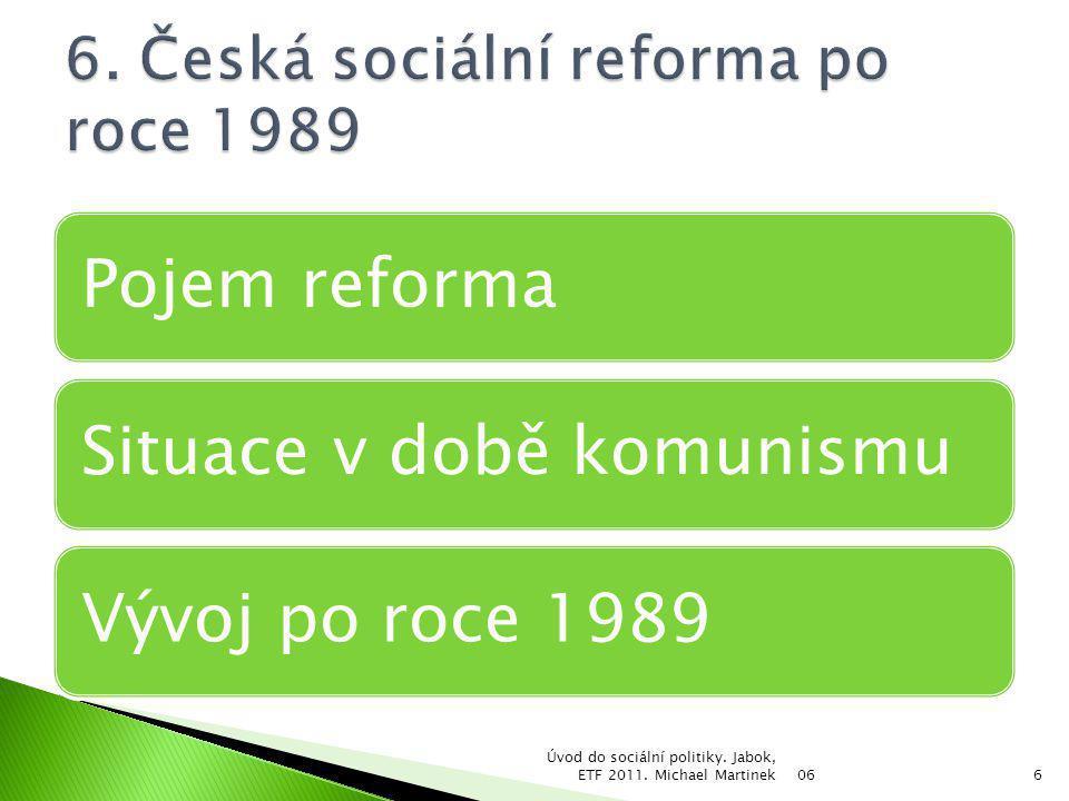  Za hlavní úkoly vlády považujeme tato opatření: ◦ Reformovat veřejné finance s cílem zastavit rostoucí veřejný dluh a nastavit parametry rozpočtové politiky tak, abychom v roce 2016 dosáhli vyrovnaných veřejných rozpočtů ◦ Provést takovou reformu důchodového systému, aby byl dlouhodobě udržitelný a schopen reagovat na měnící se demografickou strukturu české společnosti ◦ Přijmout sadu reformních opatření vedoucích k modernizaci a vyšší efektivnosti zdravotnického systému ◦ Realizovat reformu systému terciárního vzdělávání ◦ Přijmout opatření vedoucí k zásadně vyšší míře transparentnosti v oblasti veřejných zakázek a opatření snižující prostor pro korupci ve veřejném sektoru 06 Úvod do sociální politiky.