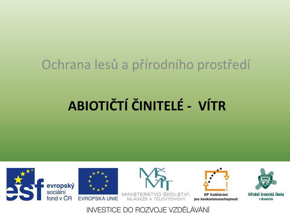 ABIOTIČTÍ ČINITELÉ - VÍTR Ochrana lesů a přírodního prostředí