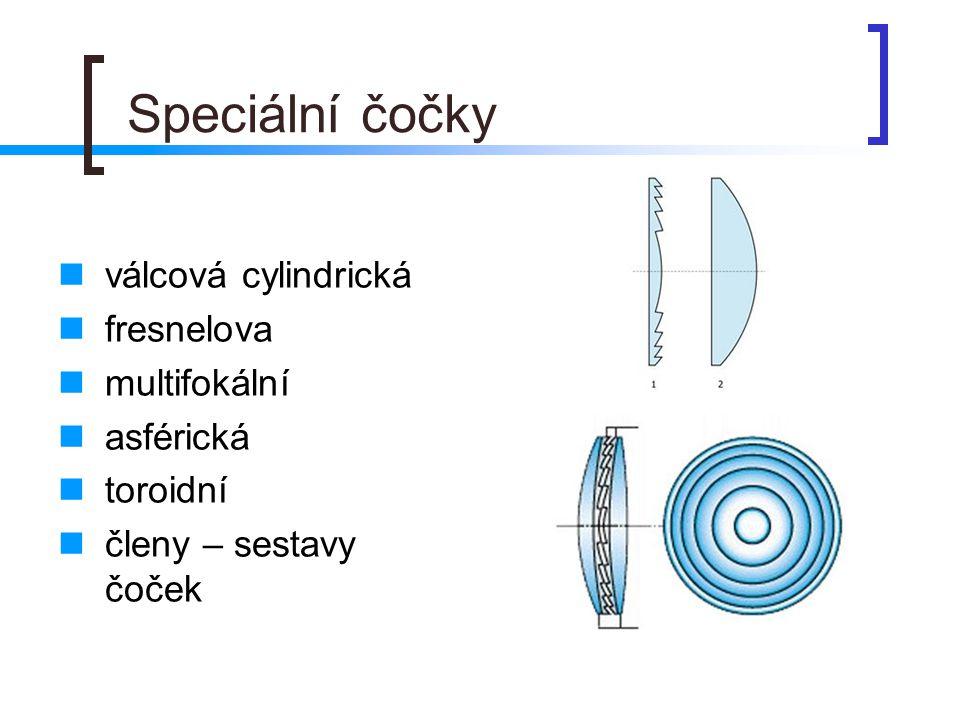 Speciální čočky  válcová cylindrická  fresnelova  multifokální  asférická  toroidní  členy – sestavy čoček