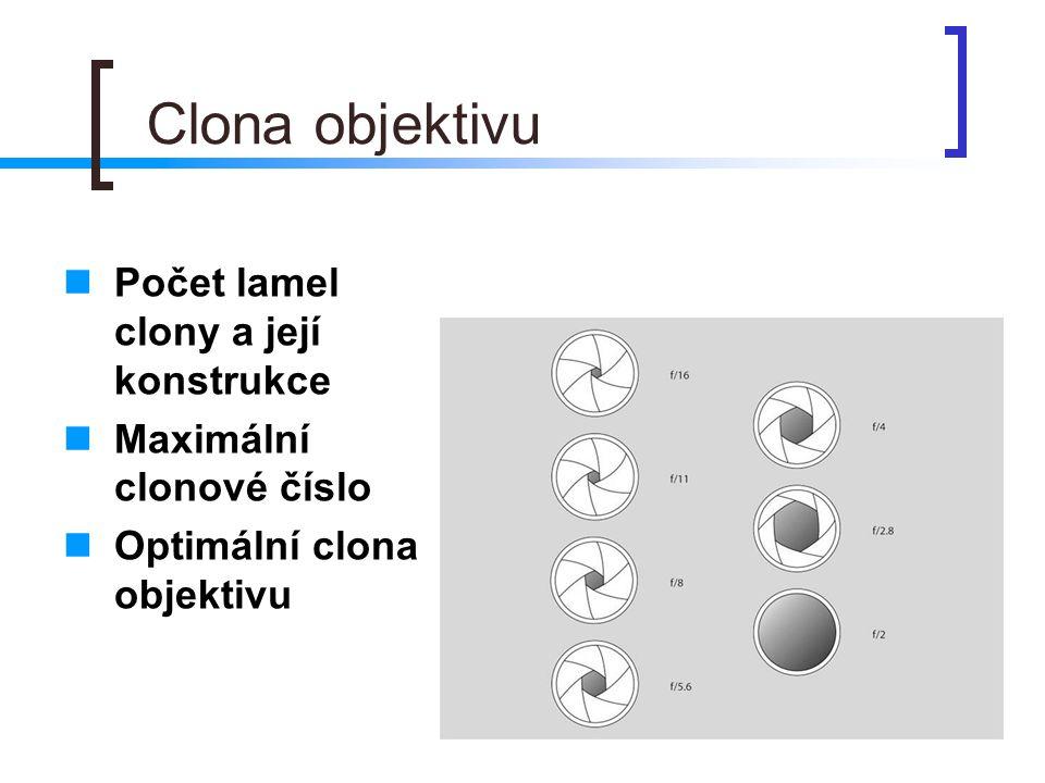 Clona objektivu  Počet lamel clony a její konstrukce  Maximální clonové číslo  Optimální clona objektivu