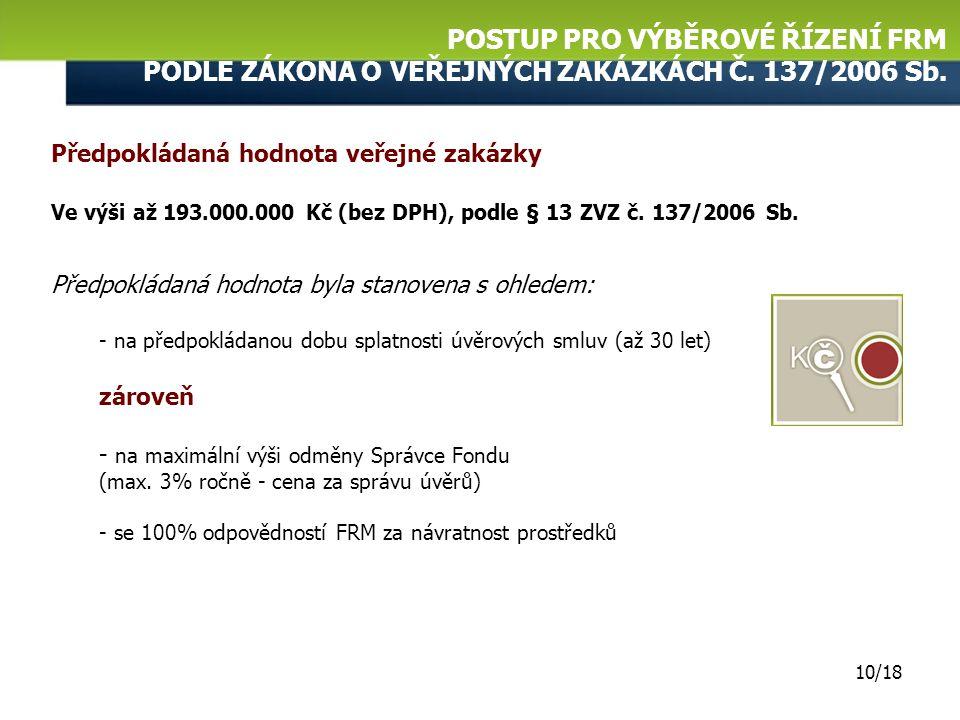 POSTUP PRO VÝBĚROVÉ ŘÍZENÍ FRM PODLE ZÁKONA O VEŘEJNÝCH ZAKÁZKÁCH Č. 137/2006 Sb. 9/17 Důvod veřejné zakázky  prostřednictvím FN JESSICA lze financov