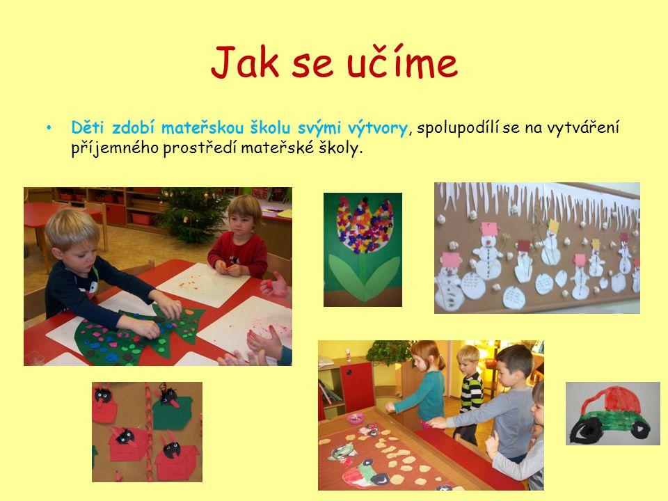 Jak se učíme • Děti zdobí mateřskou školu svými výtvory, spolupodílí se na vytváření příjemného prostředí mateřské školy.