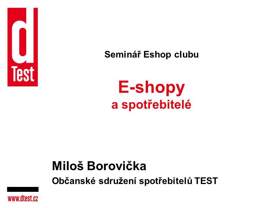 Seminář Eshop clubu E-shopy a spotřebitelé Miloš Borovička Občanské sdružení spotřebitelů TEST