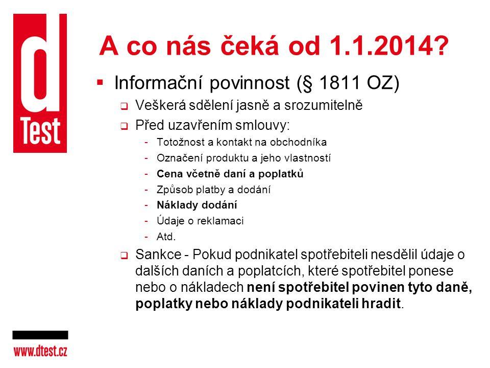 A co nás čeká od 1.1.2014?  Informační povinnost (§ 1811 OZ)  Veškerá sdělení jasně a srozumitelně  Před uzavřením smlouvy: -Totožnost a kontakt na