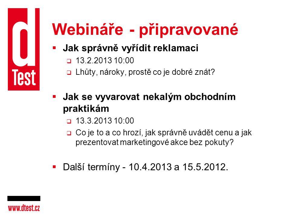 Webináře - připravované  Jak správně vyřídit reklamaci  13.2.2013 10:00  Lhůty, nároky, prostě co je dobré znát?  Jak se vyvarovat nekalým obchodn