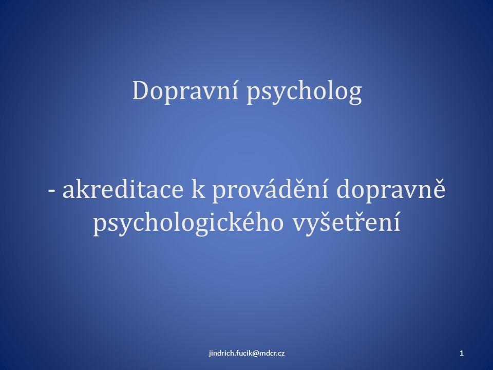 Dopravní psycholog - akreditace k provádění dopravně psychologického vyšetření jindrich.fucik@mdcr.cz1