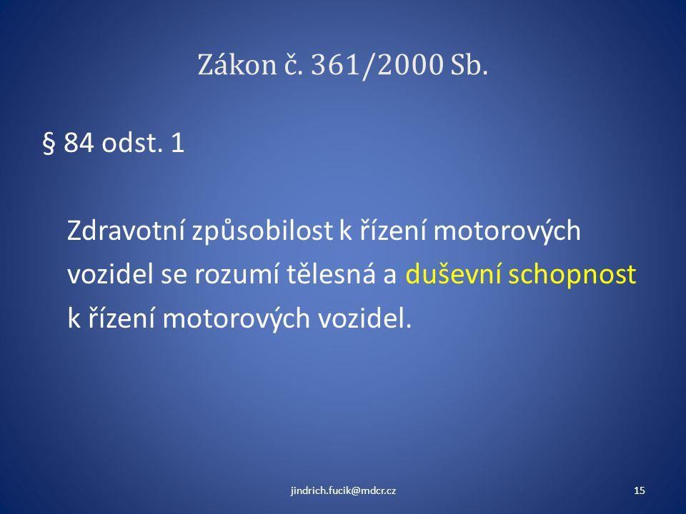 Zákon č. 361/2000 Sb. § 84 odst. 1 Zdravotní způsobilost k řízení motorových vozidel se rozumí tělesná a duševní schopnost k řízení motorových vozidel