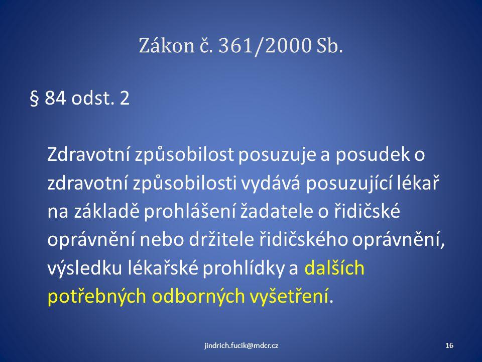 Zákon č. 361/2000 Sb. § 84 odst. 2 Zdravotní způsobilost posuzuje a posudek o zdravotní způsobilosti vydává posuzující lékař na základě prohlášení žad