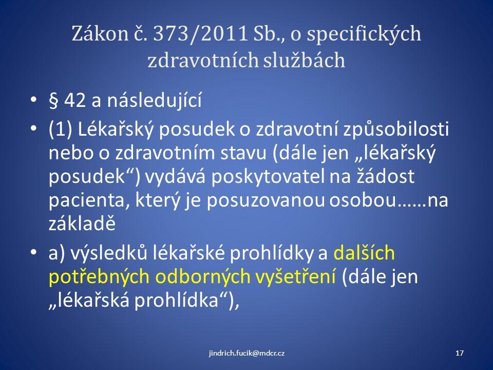 Zákon č. 373/2011 Sb., o specifických zdravotních službách • § 42 a následující • (1) Lékařský posudek o zdravotní způsobilosti nebo o zdravotním stav
