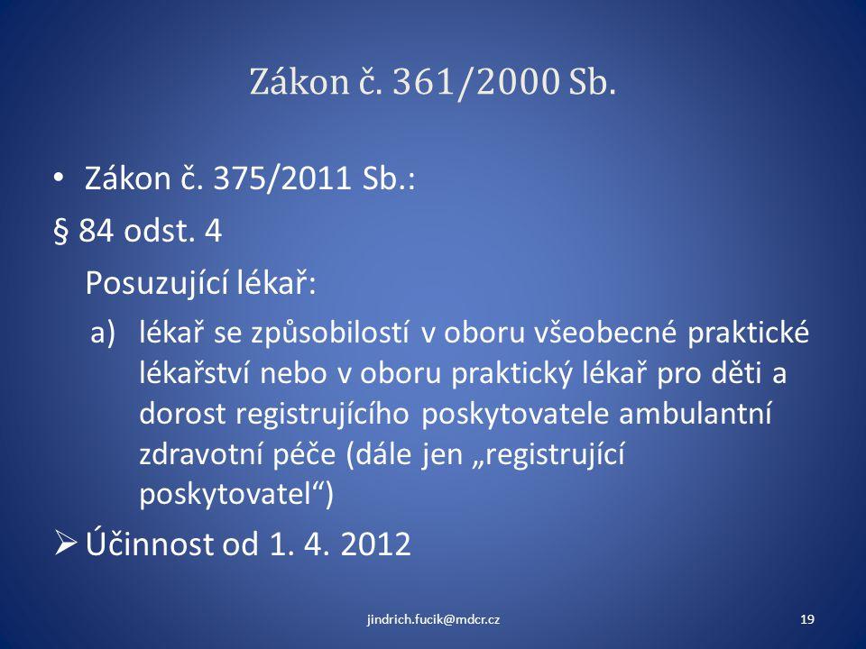 Zákon č. 361/2000 Sb. • Zákon č. 375/2011 Sb.: § 84 odst. 4 Posuzující lékař: a)lékař se způsobilostí v oboru všeobecné praktické lékařství nebo v obo