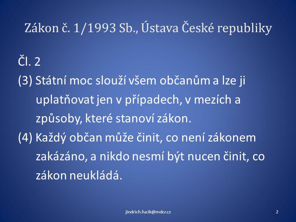 Zákon č. 1/1993 Sb., Ústava České republiky Čl. 2 (3) Státní moc slouží všem občanům a lze ji uplatňovat jen v případech, v mezích a způsoby, které st