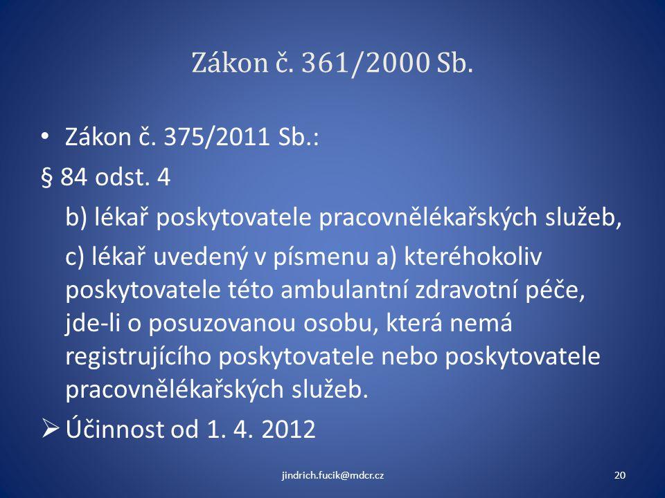 Zákon č. 361/2000 Sb. • Zákon č. 375/2011 Sb.: § 84 odst. 4 b) lékař poskytovatele pracovnělékařských služeb, c) lékař uvedený v písmenu a) kteréhokol