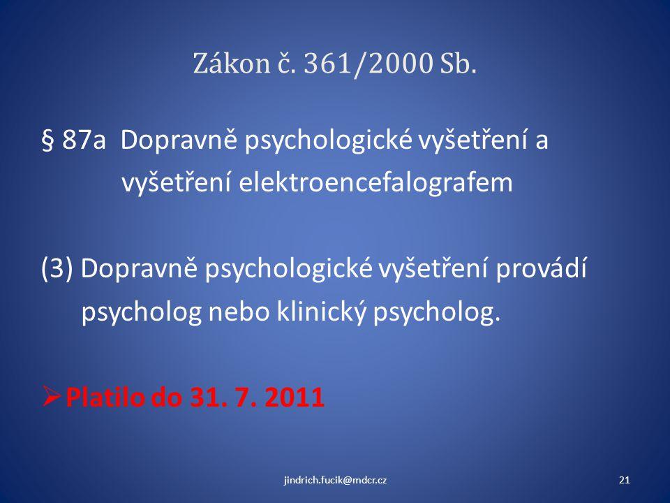 Zákon č. 361/2000 Sb. § 87a Dopravně psychologické vyšetření a vyšetření elektroencefalografem (3) Dopravně psychologické vyšetření provádí psycholog