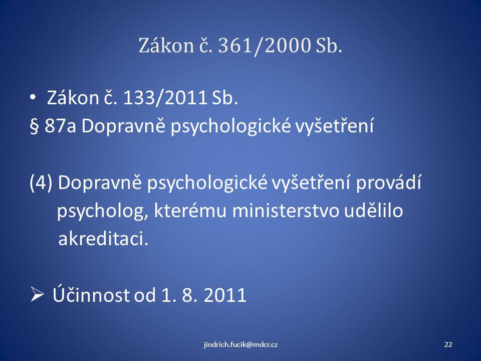 Zákon č. 361/2000 Sb. • Zákon č. 133/2011 Sb. § 87a Dopravně psychologické vyšetření (4) Dopravně psychologické vyšetření provádí psycholog, kterému m