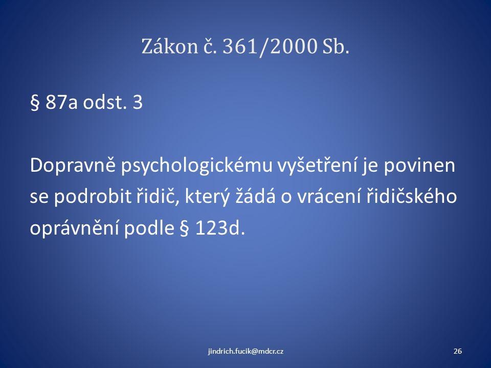 Zákon č. 361/2000 Sb. § 87a odst. 3 Dopravně psychologickému vyšetření je povinen se podrobit řidič, který žádá o vrácení řidičského oprávnění podle §
