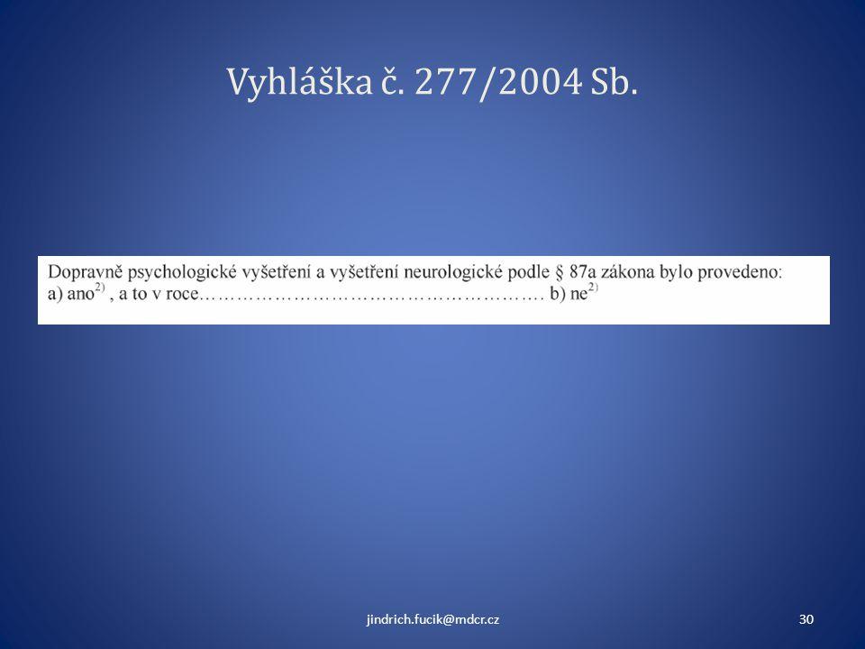 Vyhláška č. 277/2004 Sb. jindrich.fucik@mdcr.cz30