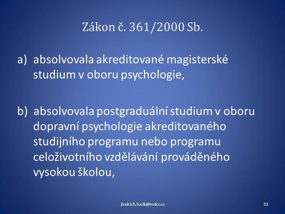 Zákon č. 361/2000 Sb. a)absolvovala akreditované magisterské studium v oboru psychologie, b) absolvovala postgraduální studium v oboru dopravní psycho