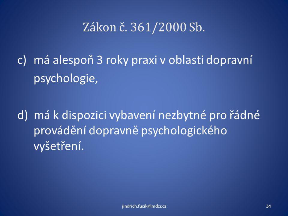 Zákon č. 361/2000 Sb. c)má alespoň 3 roky praxi v oblasti dopravní psychologie, d) má k dispozici vybavení nezbytné pro řádné provádění dopravně psych