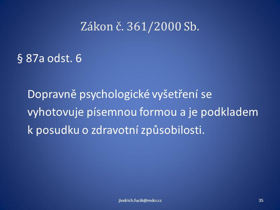 Zákon č. 361/2000 Sb. § 87a odst. 6 Dopravně psychologické vyšetření se vyhotovuje písemnou formou a je podkladem k posudku o zdravotní způsobilosti.