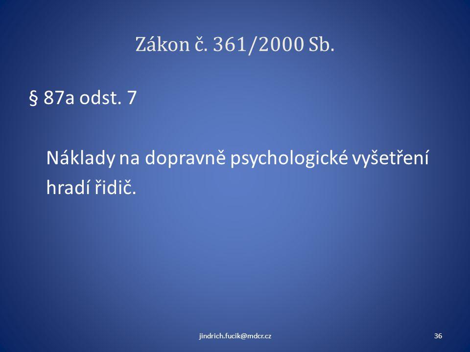 Zákon č. 361/2000 Sb. § 87a odst. 7 Náklady na dopravně psychologické vyšetření hradí řidič. jindrich.fucik@mdcr.cz36