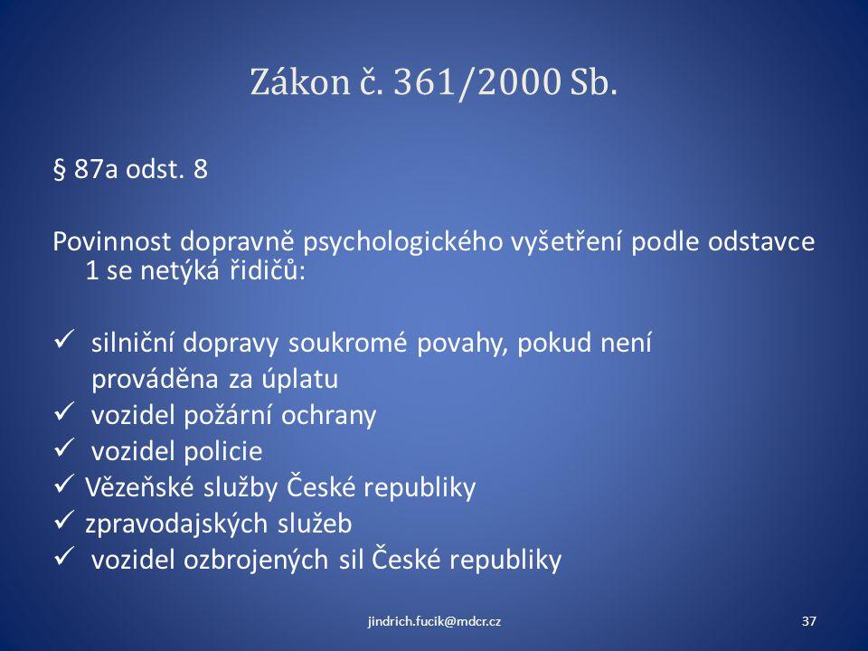Zákon č. 361/2000 Sb. § 87a odst. 8 Povinnost dopravně psychologického vyšetření podle odstavce 1 se netýká řidičů:  silniční dopravy soukromé povahy