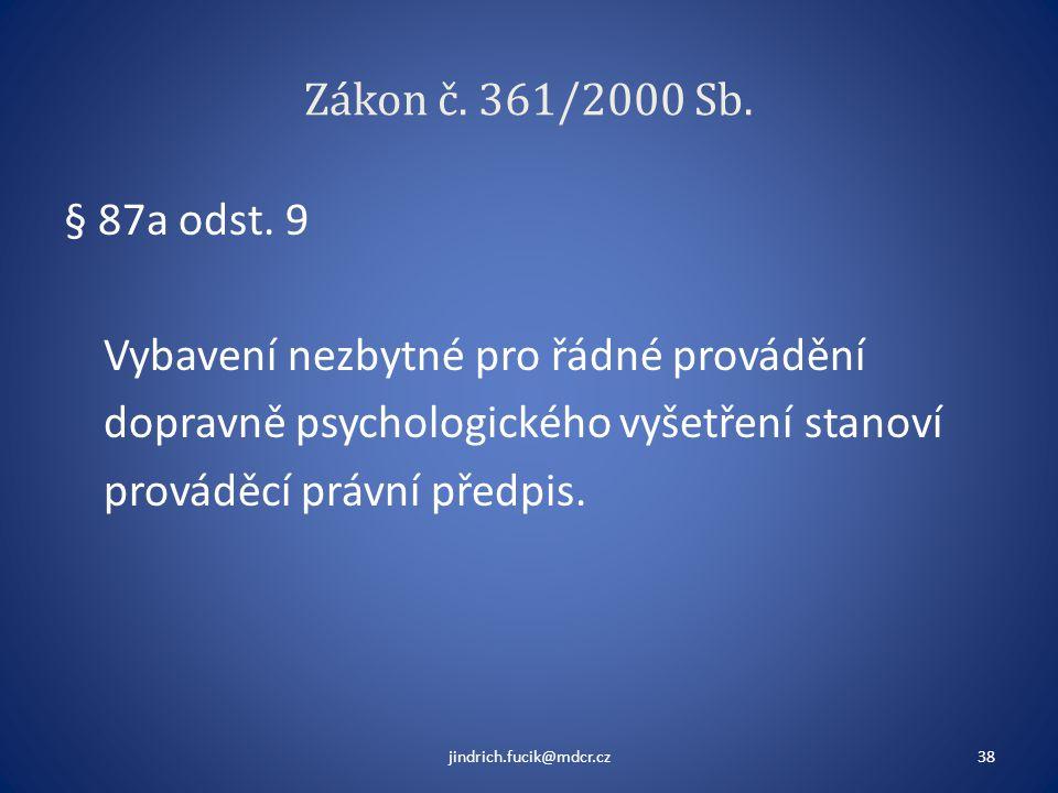 Zákon č. 361/2000 Sb. § 87a odst. 9 Vybavení nezbytné pro řádné provádění dopravně psychologického vyšetření stanoví prováděcí právní předpis. jindric