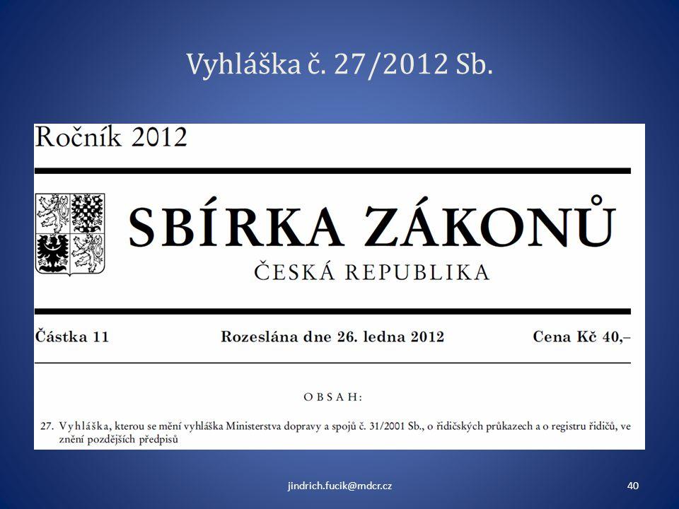 Vyhláška č. 27/2012 Sb. jindrich.fucik@mdcr.cz40