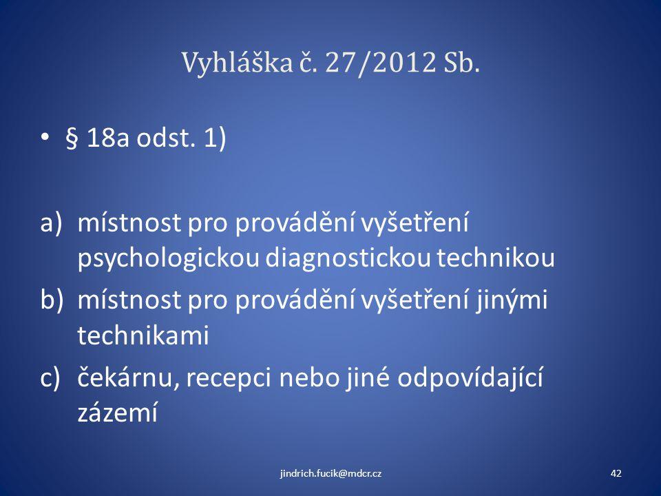 Vyhláška č. 27/2012 Sb. • § 18a odst. 1) a)místnost pro provádění vyšetření psychologickou diagnostickou technikou b)místnost pro provádění vyšetření