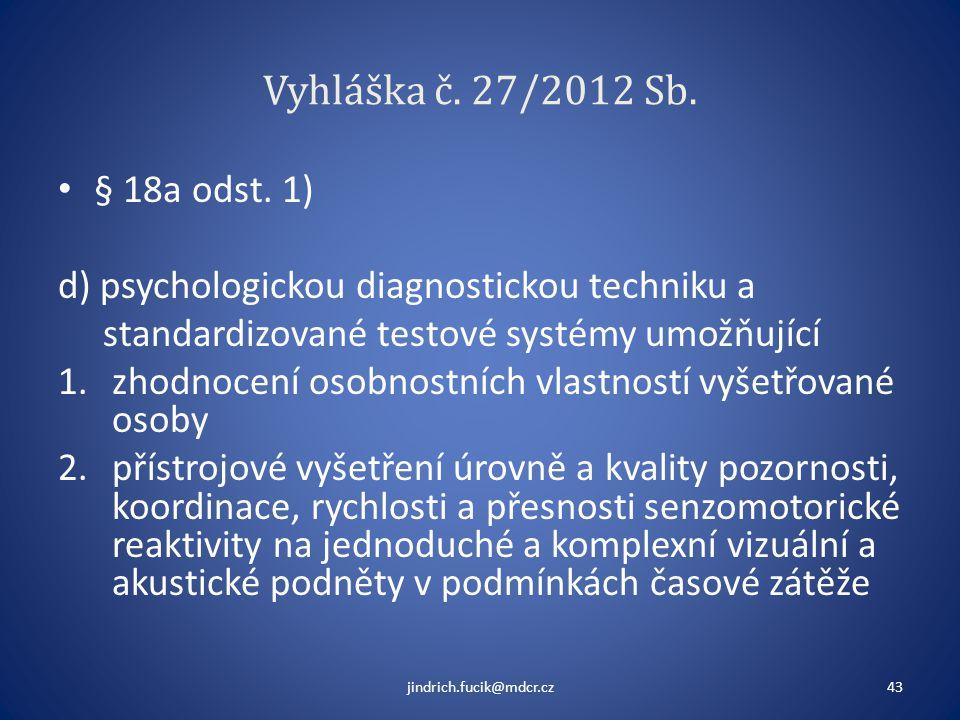 Vyhláška č. 27/2012 Sb. • § 18a odst. 1) d) psychologickou diagnostickou techniku a standardizované testové systémy umožňující 1.zhodnocení osobnostní