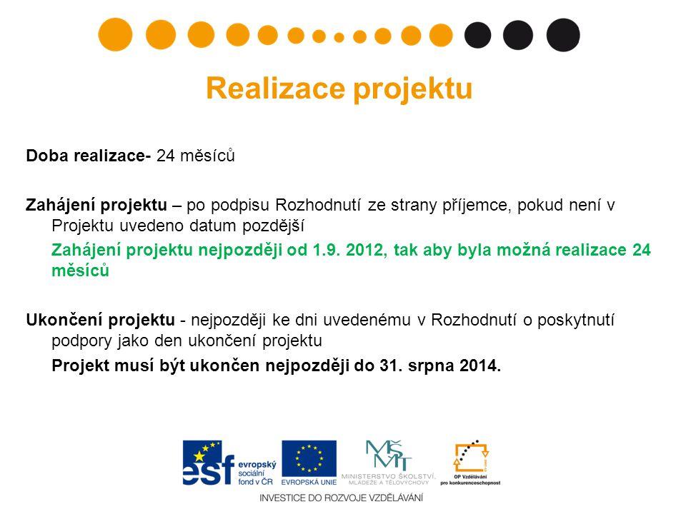 Realizace projektu Doba realizace- 24 měsíců Zahájení projektu – po podpisu Rozhodnutí ze strany příjemce, pokud není v Projektu uvedeno datum pozdější Zahájení projektu nejpozději od 1.9.
