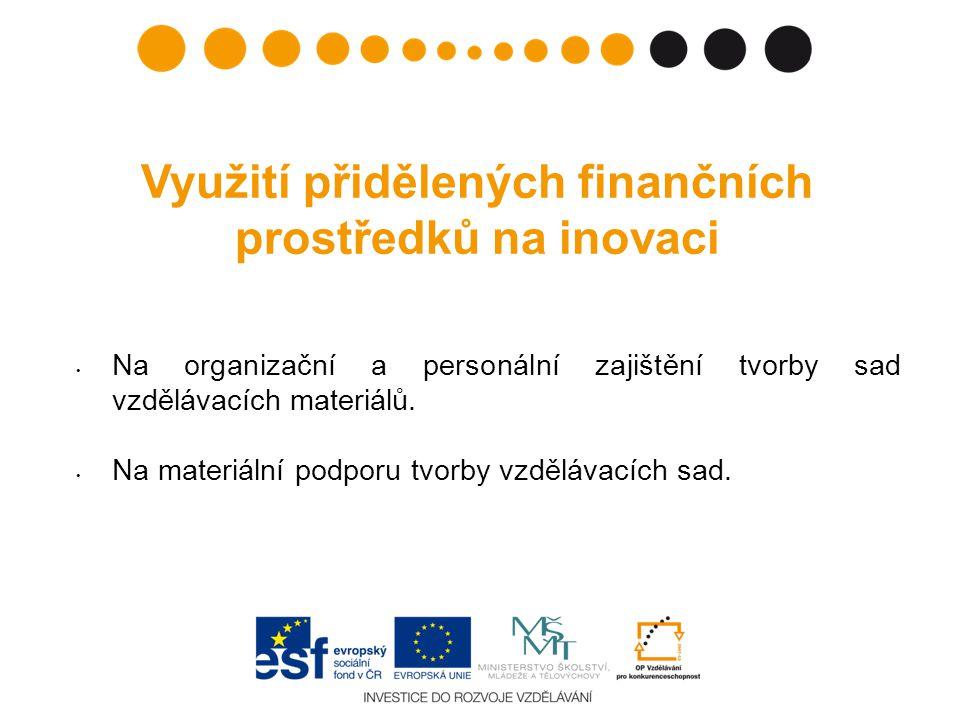 Využití přidělených finančních prostředků na inovaci • Na organizační a personální zajištění tvorby sad vzdělávacích materiálů.