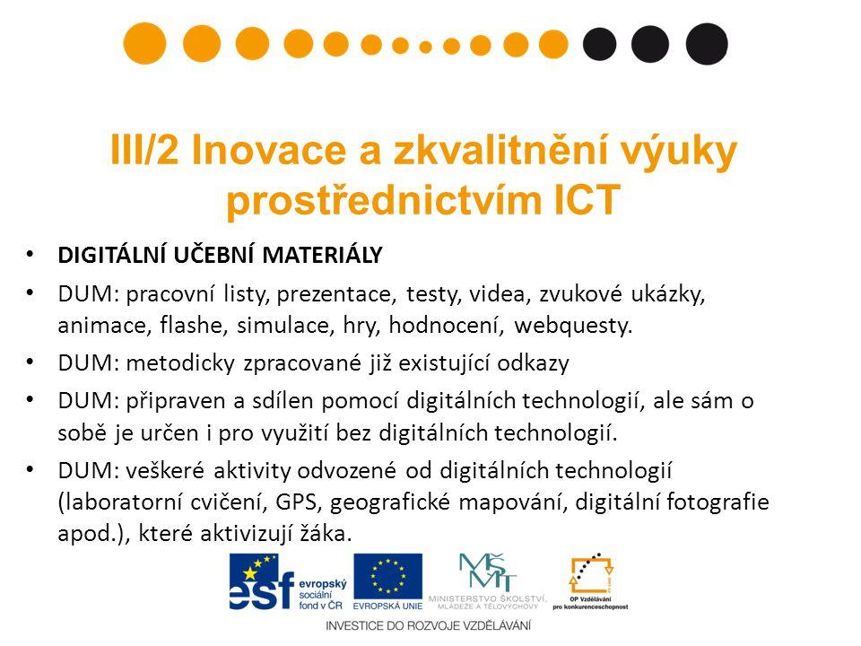 III/2 Inovace a zkvalitnění výuky prostřednictvím ICT • DIGITÁLNÍ UČEBNÍ MATERIÁLY • DUM: pracovní listy, prezentace, testy, videa, zvukové ukázky, animace, flashe, simulace, hry, hodnocení, webquesty.