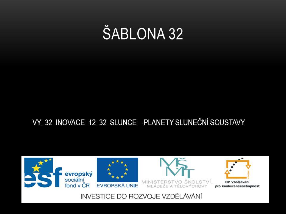 ŠABLONA 32 VY_32_INOVACE_12_32_SLUNCE – PLANETY SLUNEČNÍ SOUSTAVY