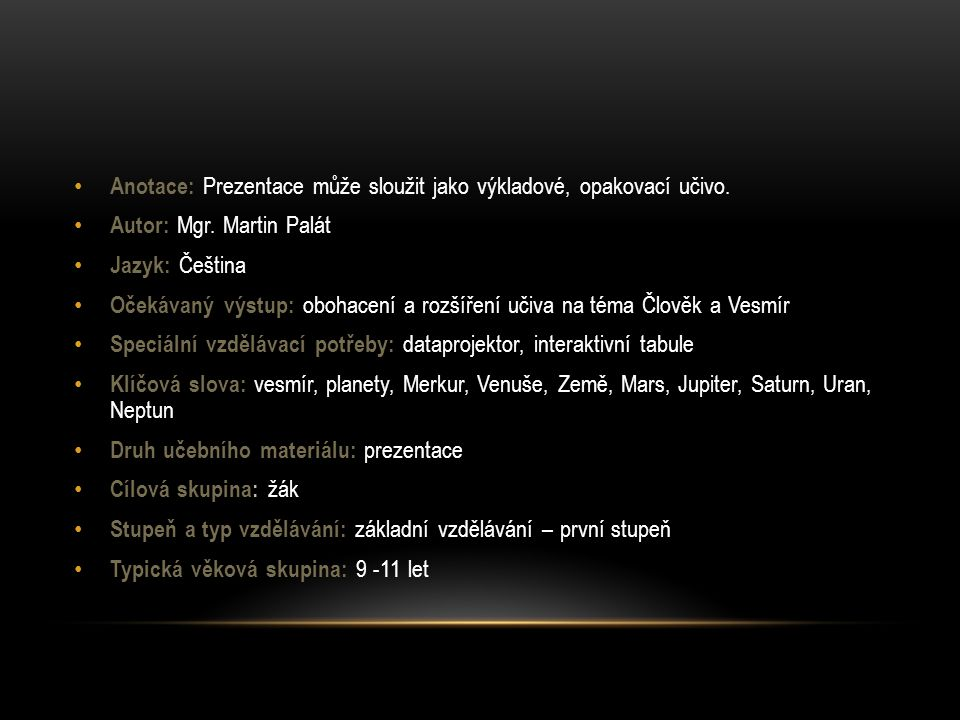ZDROJE – OBRÁZKY : • http://science.nasa.gov/media/medialibrary/2008/10/07/07oct_firstresults_resources/rays_big.jpg • http://apod.gsfc.nasa.gov/apod/image/0203/venus180hem_magellan_big.jpg • http://planety.astro.cz/obr/planety/zeme/zeme2_large.jpg • http://nssdc.gsfc.nasa.gov/image/planetary/mars/marsglobe3.jpg • http://www.metinomaniacz.estranky.cz/img/original/50/jupiter.jpg • http://upload.wikimedia.org/wikipedia/commons/b/b4/Saturn_(planet)_large.jpg • http://belajargeodenganhendri.files.wordpress.com/2011/04/uranus.jpg • http://dracul.kill.pl/~bielu/astronomia/uran-neptun/00341.jpg