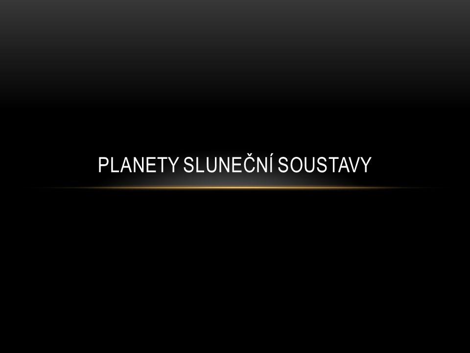 • Merkur Merkur • Venuše Venuše • Země Země • Mars Mars • Jupiter Jupiter • Saturn Saturn • Uran Uran • Neptun Neptun