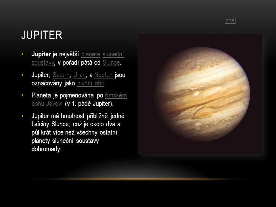 • Jupiter je největší planeta sluneční soustavy, v pořadí pátá od Slunce.planetasluneční soustavySlunce • Jupiter, Saturn, Uran, a Neptun jsou označovány jako plynní obři.SaturnUranNeptunplynní obři • Planeta je pojmenována po římském bohu Jovovi (v 1.