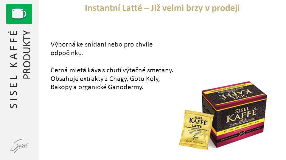 S I S E L K A F F É PRODUKTY Instantní Latté – Již velmi brzy v prodeji Výborná ke snídani nebo pro chvíle odpočinku.
