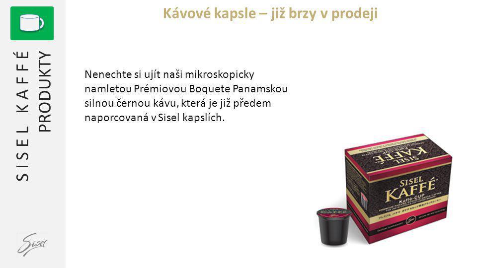 S I S E L K A F F É PRODUKTY Kávové kapsle – již brzy v prodeji Nenechte si ujít naši mikroskopicky namletou Prémiovou Boquete Panamskou silnou černou kávu, která je již předem naporcovaná v Sisel kapslích.