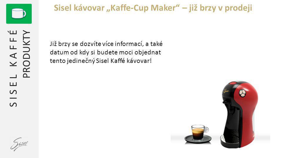 """S I S E L K A F F É PRODUKTY Sisel kávovar """"Kaffe-Cup Maker – již brzy v prodeji Již brzy se dozvíte více informací, a také datum od kdy si budete moci objednat tento jedinečný Sisel Kaffé kávovar!"""