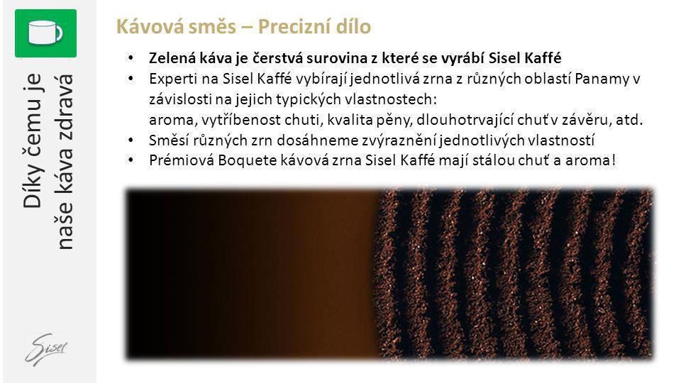 1 Kávová směs – Precizní dílo • Zelená káva je čerstvá surovina z které se vyrábí Sisel Kaffé • Experti na Sisel Kaffé vybírají jednotlivá zrna z různ