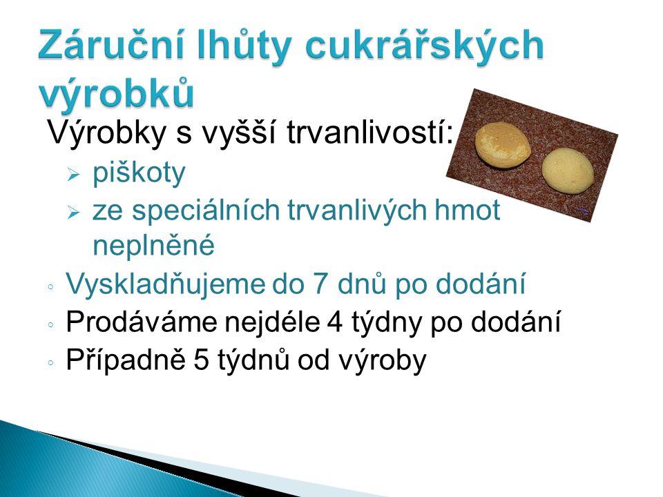 Výrobky s vyšší trvanlivostí:  piškoty  ze speciálních trvanlivých hmot neplněné ◦ Vyskladňujeme do 7 dnů po dodání ◦ Prodáváme nejdéle 4 týdny po d