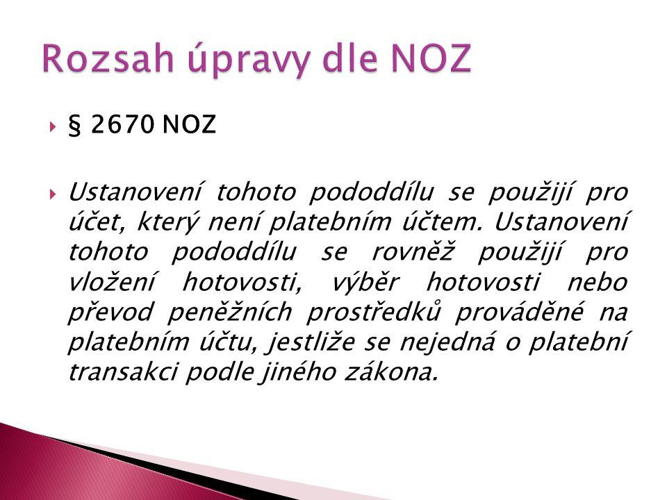  § 2670 NOZ  Ustanovení tohoto pododdílu se použijí pro účet, který není platebním účtem. Ustanovení tohoto pododdílu se rovněž použijí pro vložení