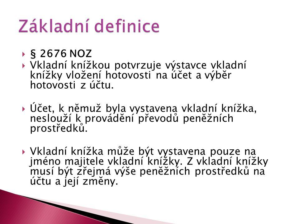  § 2676 NOZ  Vkladní knížkou potvrzuje výstavce vkladní knížky vložení hotovosti na účet a výběr hotovosti z účtu.  Účet, k němuž byla vystavena vk