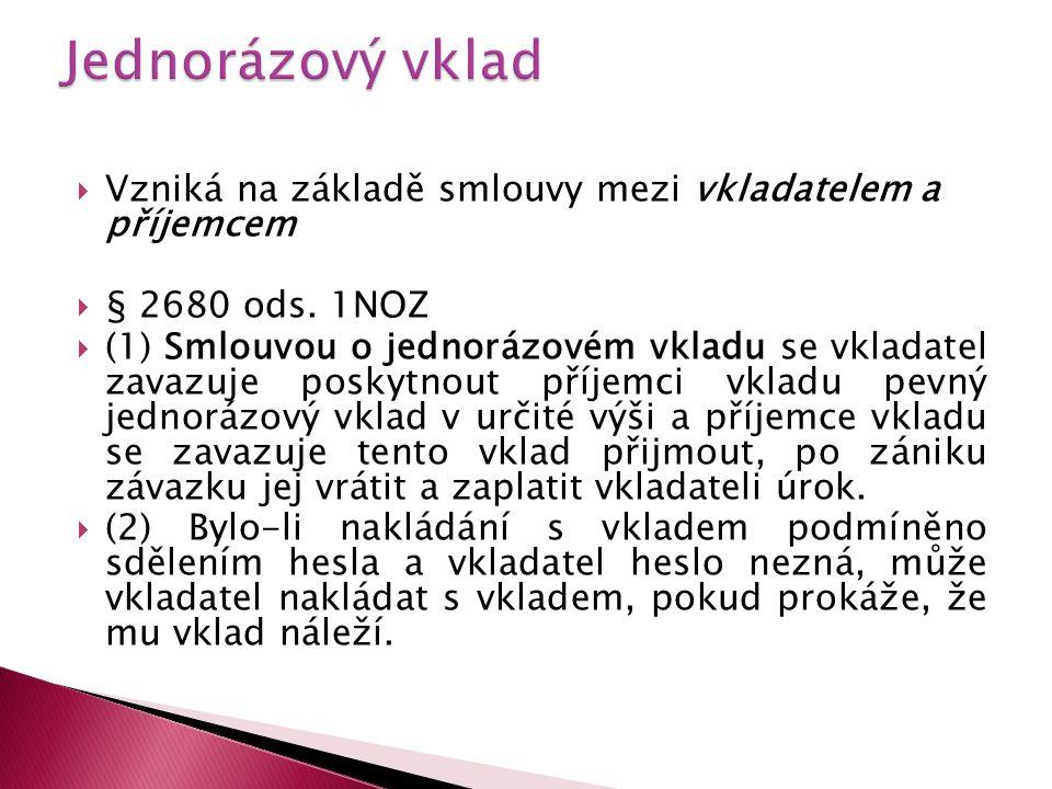  Vzniká na základě smlouvy mezi vkladatelem a příjemcem  § 2680 ods.